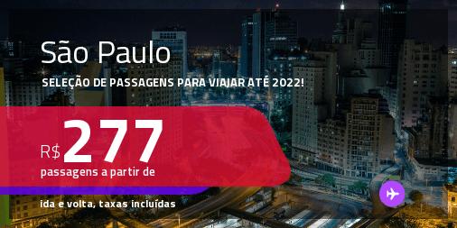 Seleção de Passagens para <strong>SÃO PAULO</strong>! A partir de R$ 277, ida e volta, c/ taxas! Datas para viajar até 2022!