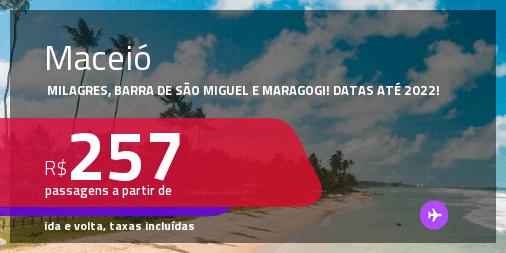 Programe sua viagem para Milagres, Barra de São Miguel e Maragogi! Passagens para <strong>MACEIÓ</strong> a partir de R$ 257, ida e volta, c/ taxas! Datas até 2022!