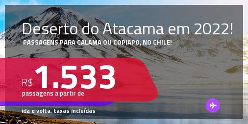Passagens para o <strong>DESERTO DO ATACAMA</strong> em <strong>Calama ou Copiapo, no Chile</strong>! A partir de R$ 1.533, ida e volta, c/ taxas! Datas para viajar em 2022!